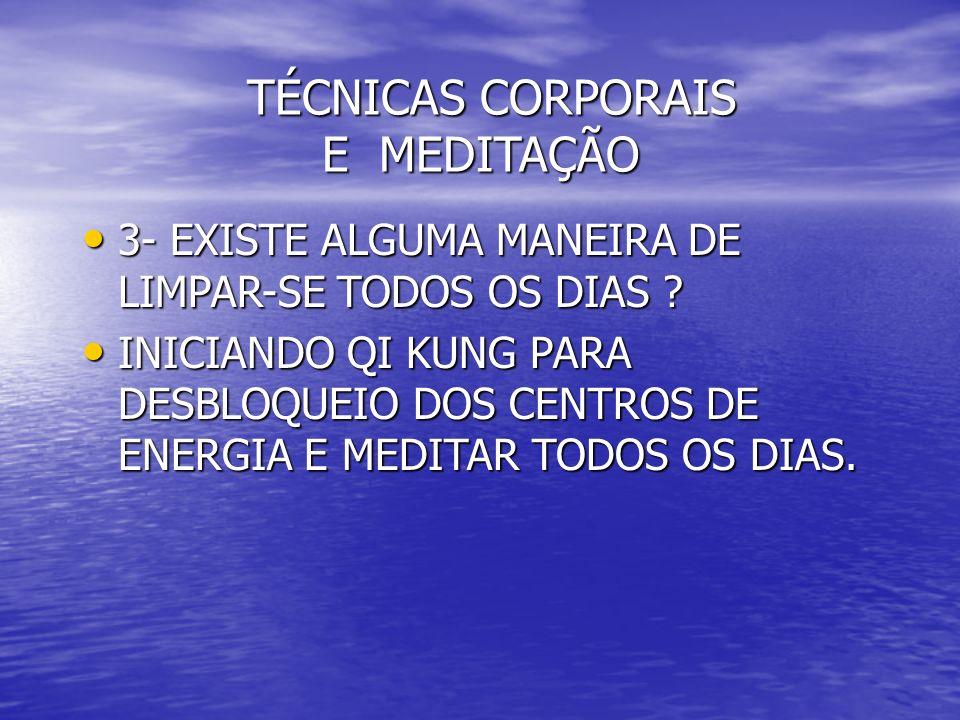 TÉCNICAS CORPORAIS E MEDITAÇÃO TÉCNICAS CORPORAIS E MEDITAÇÃO 3- EXISTE ALGUMA MANEIRA DE LIMPAR-SE TODOS OS DIAS ? 3- EXISTE ALGUMA MANEIRA DE LIMPAR