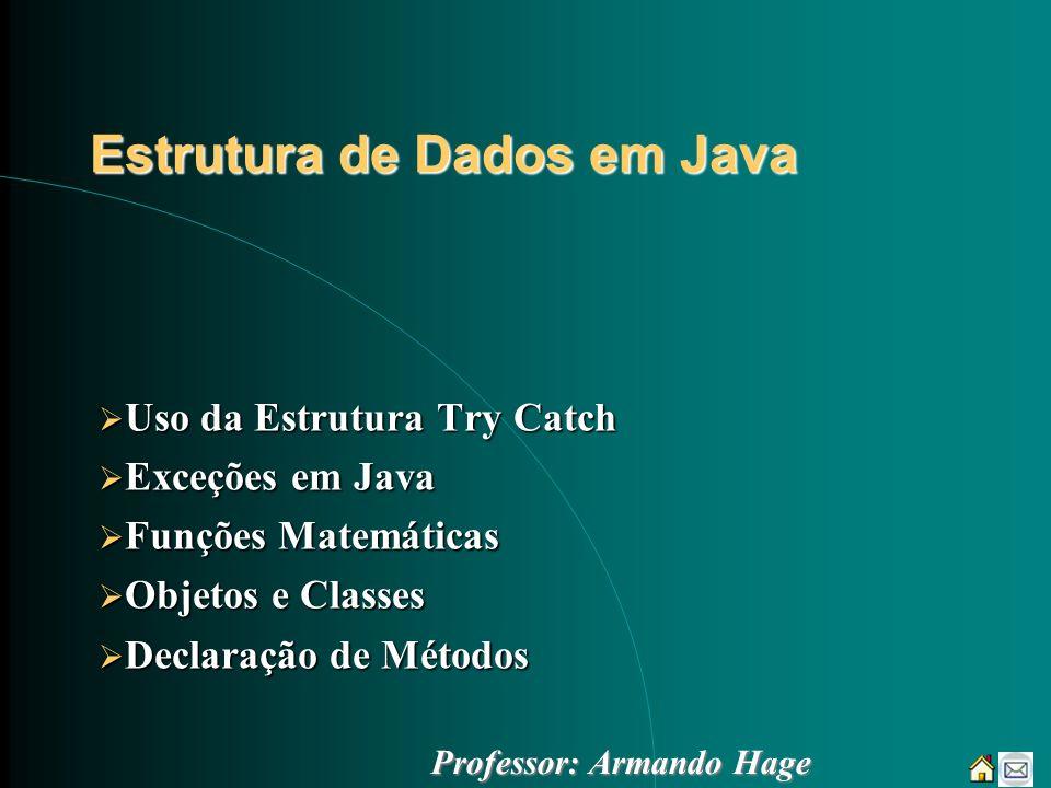 Estrutura de Dados em Java Uso da Estrutura Try Catch Uso da Estrutura Try Catch Exceções em Java Exceções em Java Funções Matemáticas Funções Matemát