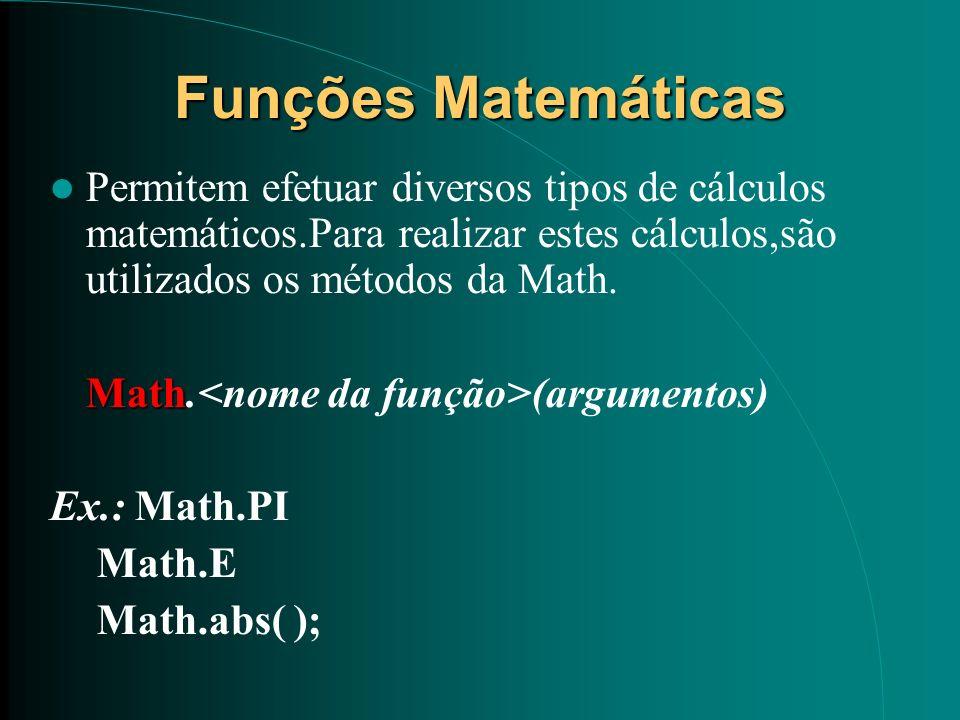 Funções Matemáticas Permitem efetuar diversos tipos de cálculos matemáticos.Para realizar estes cálculos,são utilizados os métodos da Math. Math Math.