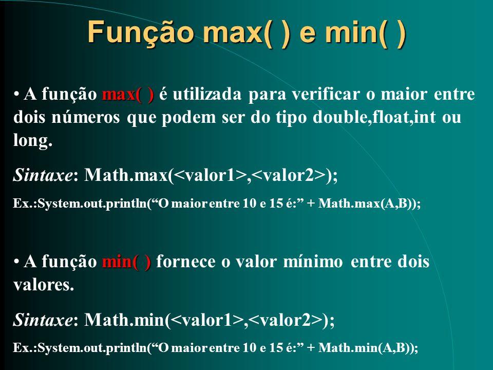Função max( ) e min( ) max( ) A função max( ) é utilizada para verificar o maior entre dois números que podem ser do tipo double,float,int ou long. Si