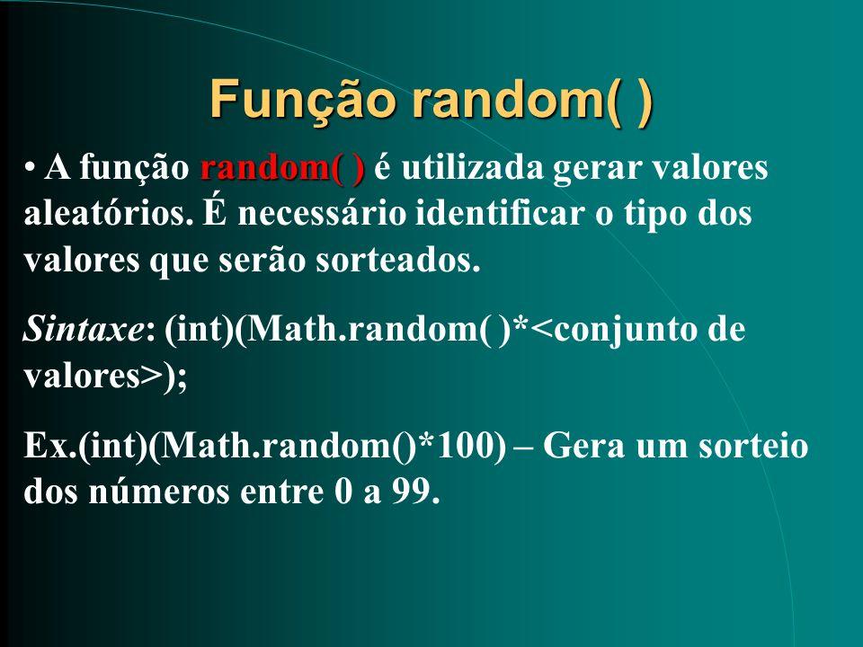 Função random( ) random( ) A função random( ) é utilizada gerar valores aleatórios. É necessário identificar o tipo dos valores que serão sorteados. S