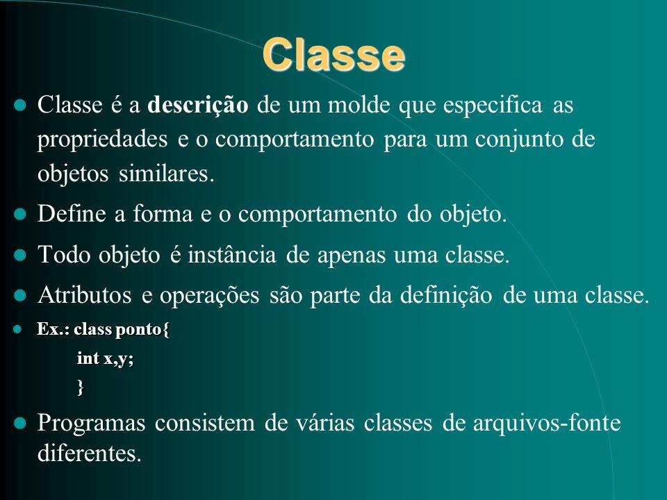Classe Classe é a descrição de um molde que especifica as propriedades e o comportamento para um conjunto de objetos similares. Define a forma e o com