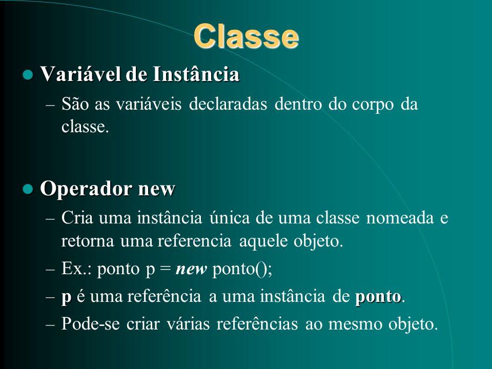 Classe Variável de Instância Variável de Instância – São as variáveis declaradas dentro do corpo da classe. Operador new Operador new – Cria uma instâ