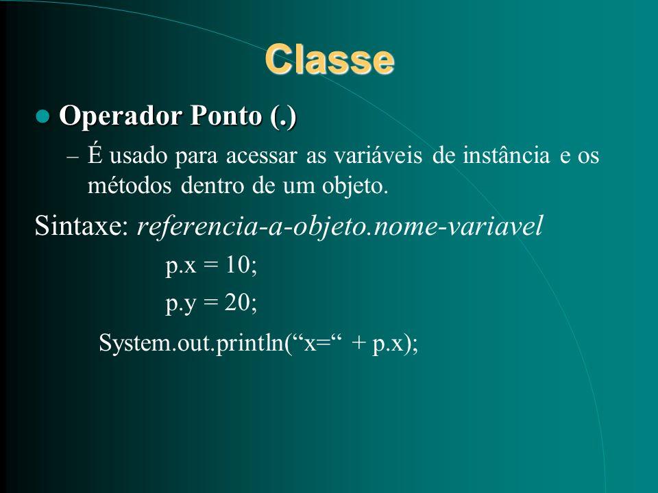 Classe Operador Ponto (.) Operador Ponto (.) – É usado para acessar as variáveis de instância e os métodos dentro de um objeto. Sintaxe: referencia-a-