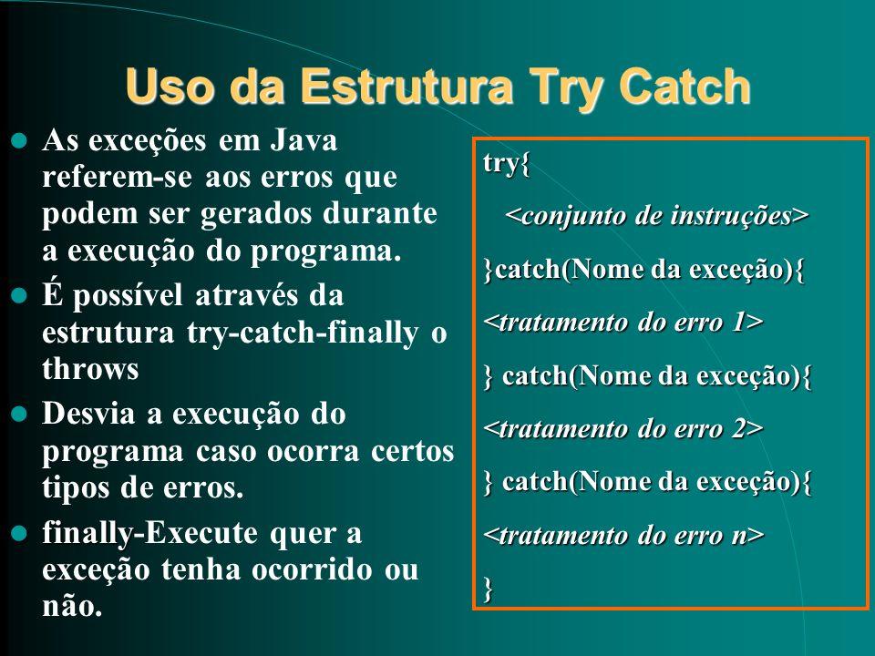 Uso da Estrutura Try Catch As exceções em Java referem-se aos erros que podem ser gerados durante a execução do programa. É possível através da estrut