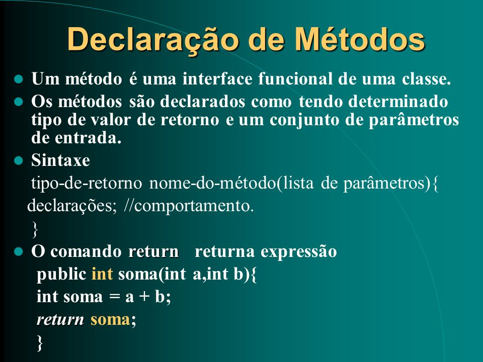 Declaração de Métodos Declaração de Métodos Um método é uma interface funcional de uma classe. Os métodos são declarados como tendo determinado tipo d