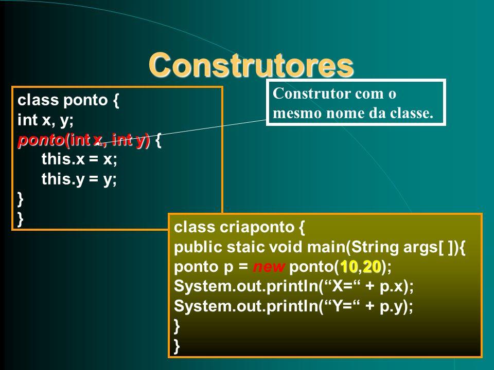 Construtores Construtores class ponto { int x, y; ponto(int x, int y) ponto(int x, int y) { this.x = x; this.y = y; } class criaponto { public staic v