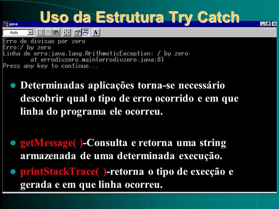 Uso da Estrutura Try Catch Determinadas aplicações torna-se necessário descobrir qual o tipo de erro ocorrido e em que linha do programa ele ocorreu.