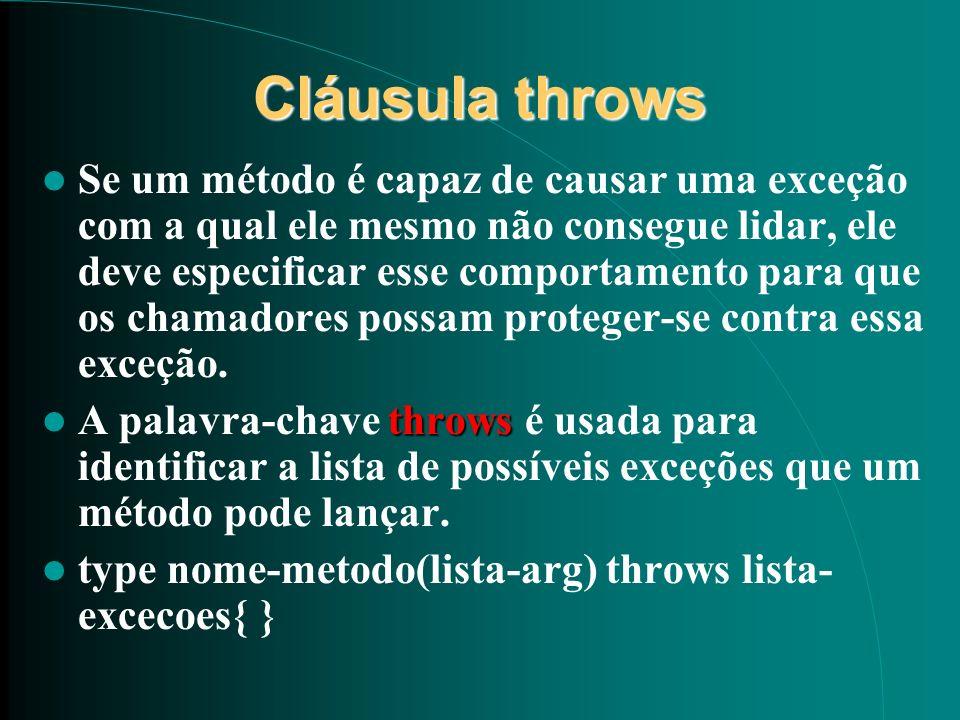 Cláusula throws Se um método é capaz de causar uma exceção com a qual ele mesmo não consegue lidar, ele deve especificar esse comportamento para que o