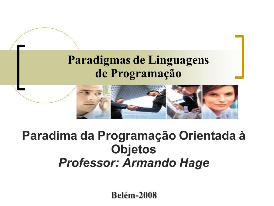 Paradigmas de Linguagens de Programação Paradima da Programação Orientada à Objetos Professor: Armando Hage Belém-2008
