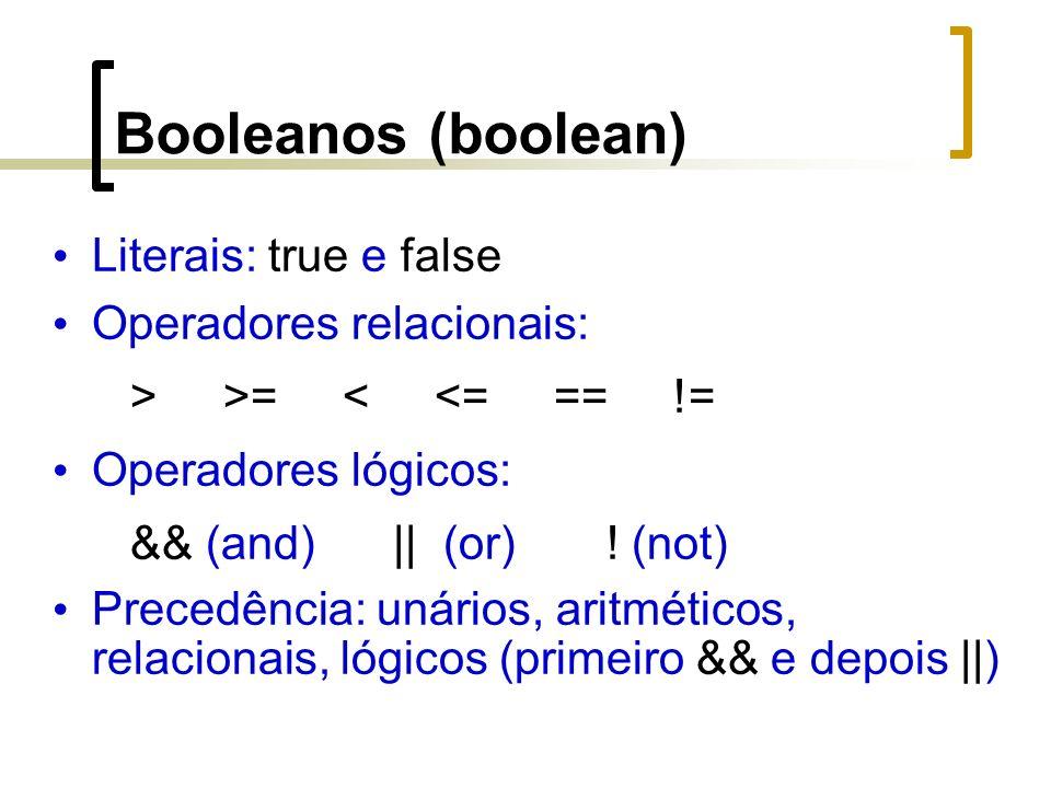 Booleanos (boolean) Literais: true e false Operadores relacionais: > >= < <= == != Operadores lógicos: && (and) || (or) .