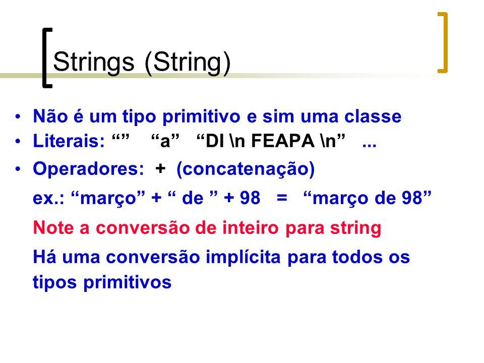 Strings (String) Não é um tipo primitivo e sim uma classe Literais: a DI \n FEAPA \n...