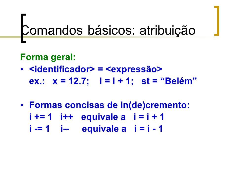 Comandos básicos: atribuição Forma geral: = ex.: x = 12.7; i = i + 1; st = Belém Formas concisas de in(de)cremento: i += 1 i++ equivale a i = i + 1 i -= 1 i-- equivale a i = i - 1