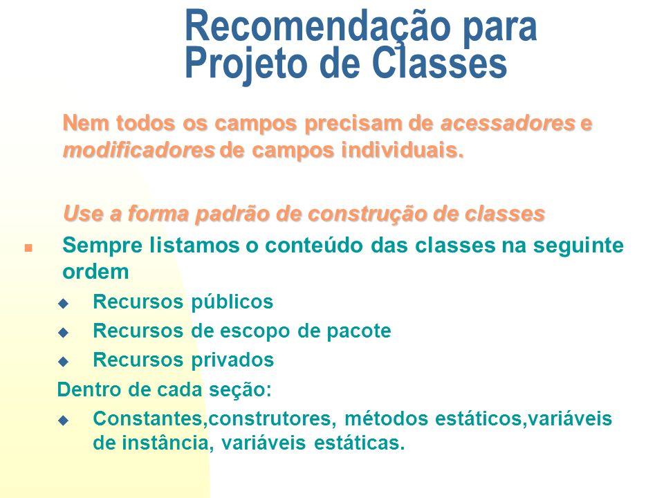 Recomendação para Projeto de Classes Nem todos os campos precisam de acessadores e modificadores de campos individuais. Use a forma padrão de construç