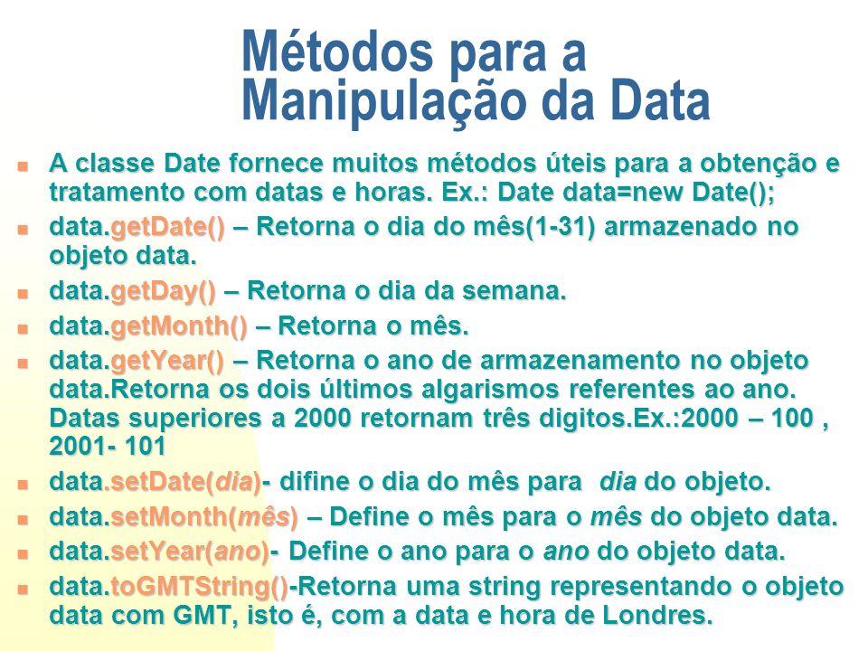 Métodos para a Manipulação da Data A classe Date fornece muitos métodos úteis para a obtenção e tratamento com datas e horas. Ex.: Date data=new Date(