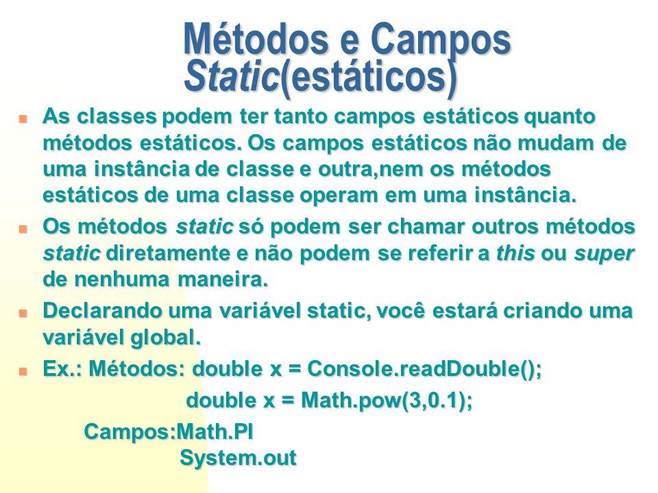 Métodos e Campos Static (estáticos) As classes podem ter tanto campos estáticos quanto métodos estáticos. Os campos estáticos não mudam de uma instânc