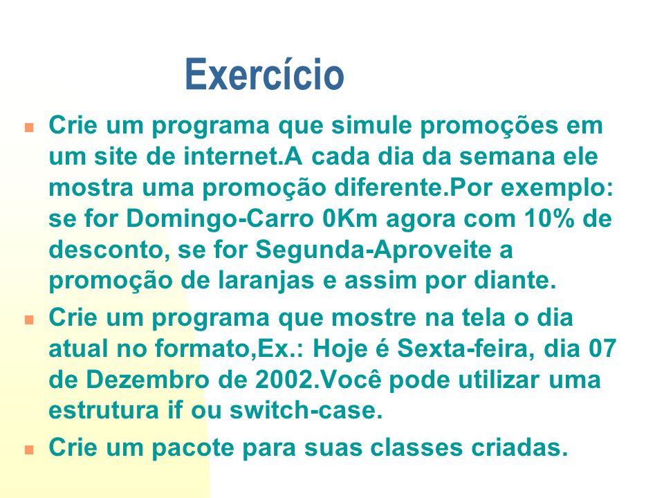 Exercício Crie um programa que simule promoções em um site de internet.A cada dia da semana ele mostra uma promoção diferente.Por exemplo: se for Domi