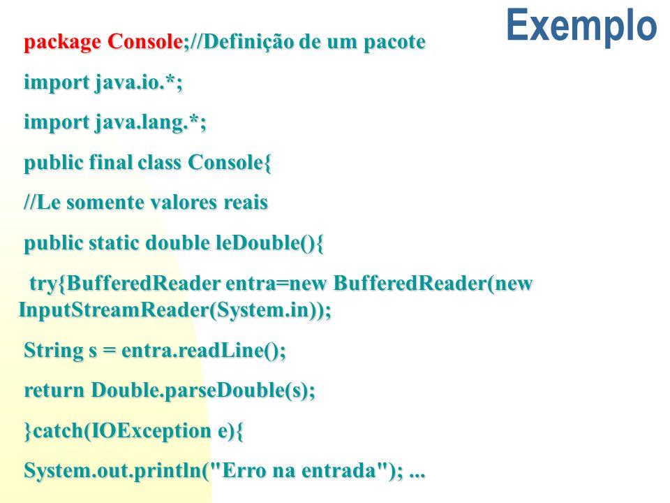 Exemplo package Console;//Definição de um pacote package Console;//Definição de um pacote import java.io.*; import java.io.*; import java.lang.*; impo