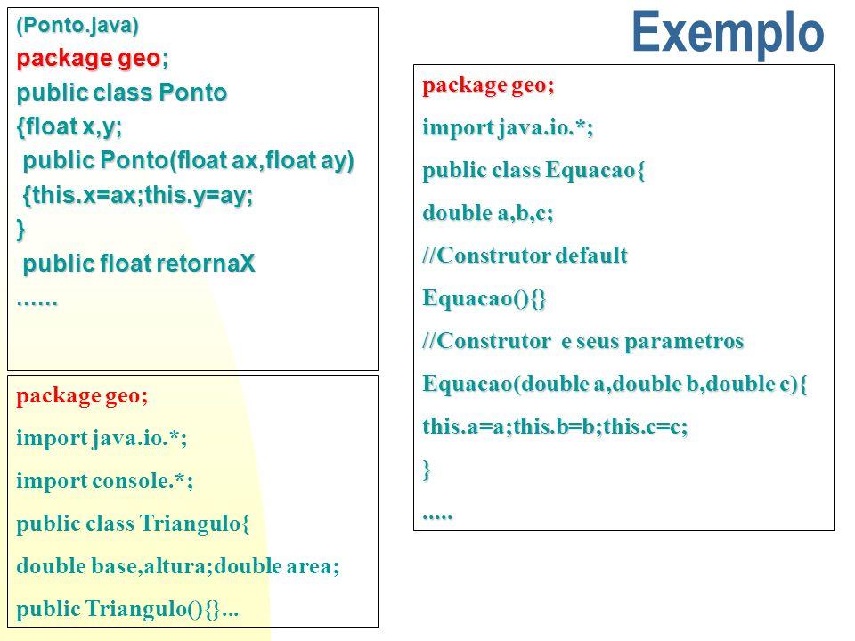 Exemplo import java.io.*; import java.lang.*; import console.*; import geo.*; public class Principal{ public static void main(String args[])throws IOException{ String continua= SIM ; int escolha; while(continua.equals( SIM )){