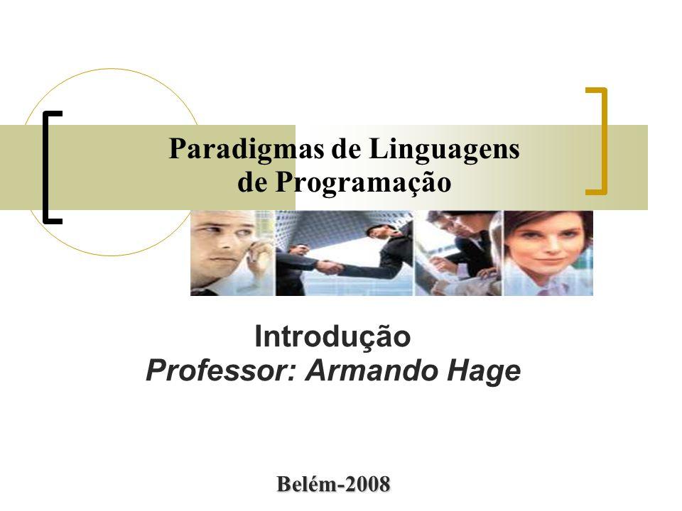 Paradigmas de Linguagens de Programação Introdução Professor: Armando Hage Belém-2008