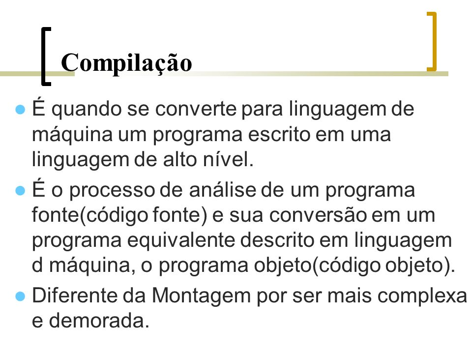 Compilação É quando se converte para linguagem de máquina um programa escrito em uma linguagem de alto nível.
