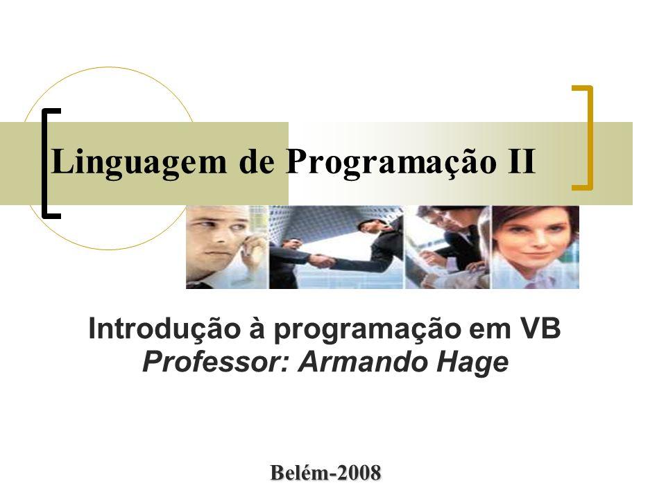 Linguagem de Programação II Introdução à programação em VB Professor: Armando Hage Belém-2008