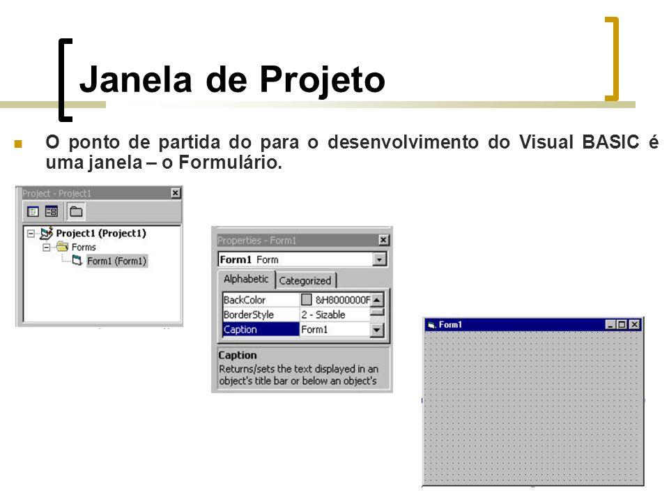 Janela de Projeto O ponto de partida do para o desenvolvimento do Visual BASIC é uma janela – o Formulário.