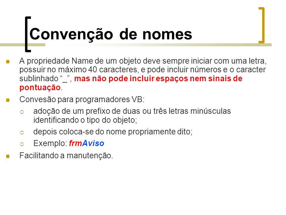Convenção de nomes A propriedade Name de um objeto deve sempre iniciar com uma letra, possuir no máximo 40 caracteres, e pode incluir números e o caracter sublinhado _, mas não pode incluir espaços nem sinais de pontuação.