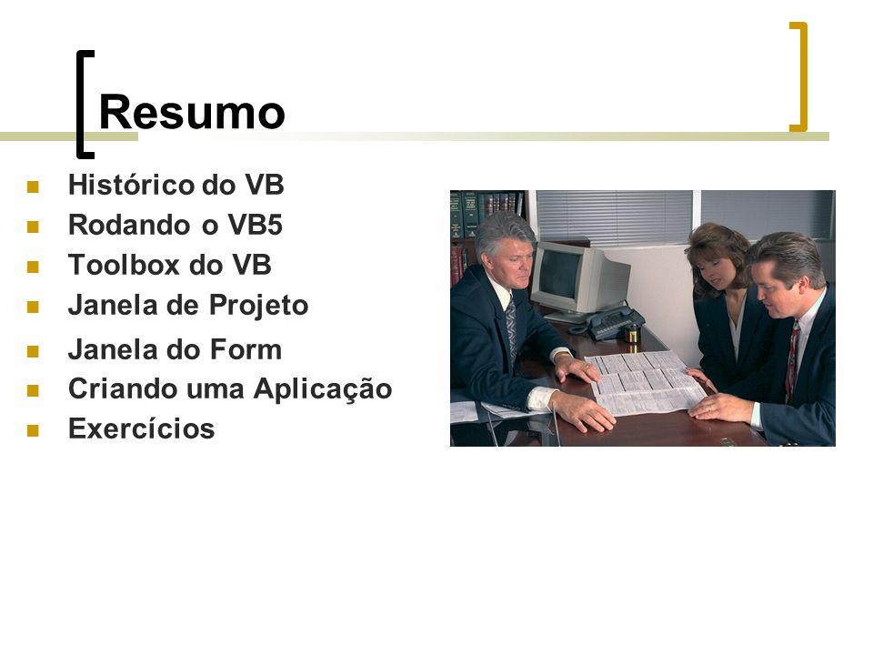 Resumo Histórico do VB Rodando o VB5 Toolbox do VB Janela de Projeto Janela do Form Criando uma Aplicação Exercícios