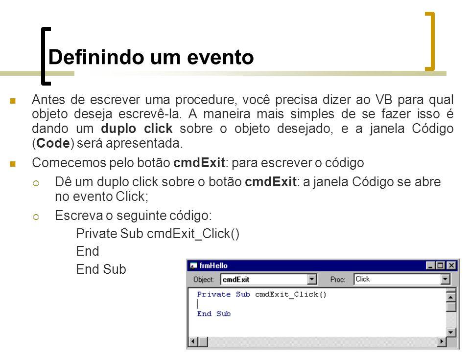 Definindo um evento Antes de escrever uma procedure, você precisa dizer ao VB para qual objeto deseja escrevê-la.