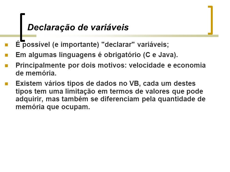 Declaração de variáveis É possível (e importante) declarar variáveis; Em algumas linguagens é obrigatório (C e Java).