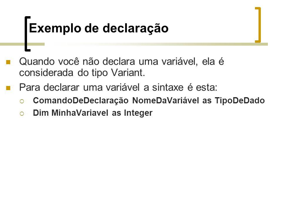 Exemplo de declaração Quando você não declara uma variável, ela é considerada do tipo Variant.