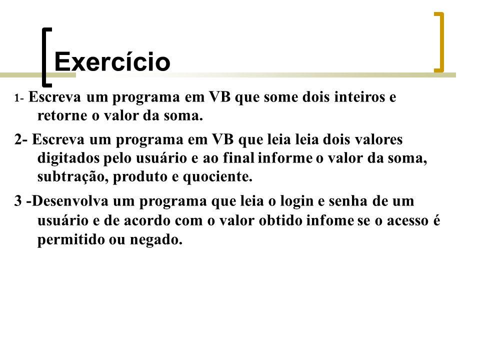 Exercício 1- Escreva um programa em VB que some dois inteiros e retorne o valor da soma.