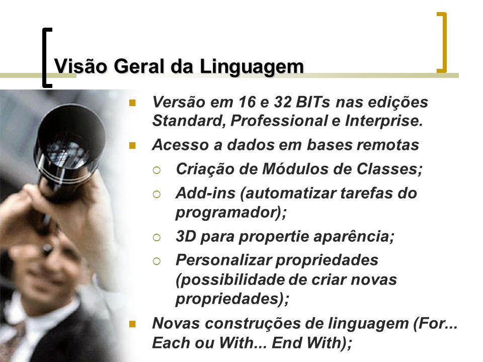 Visão Geral da Linguagem Versão em 16 e 32 BITs nas edições Standard, Professional e Interprise.