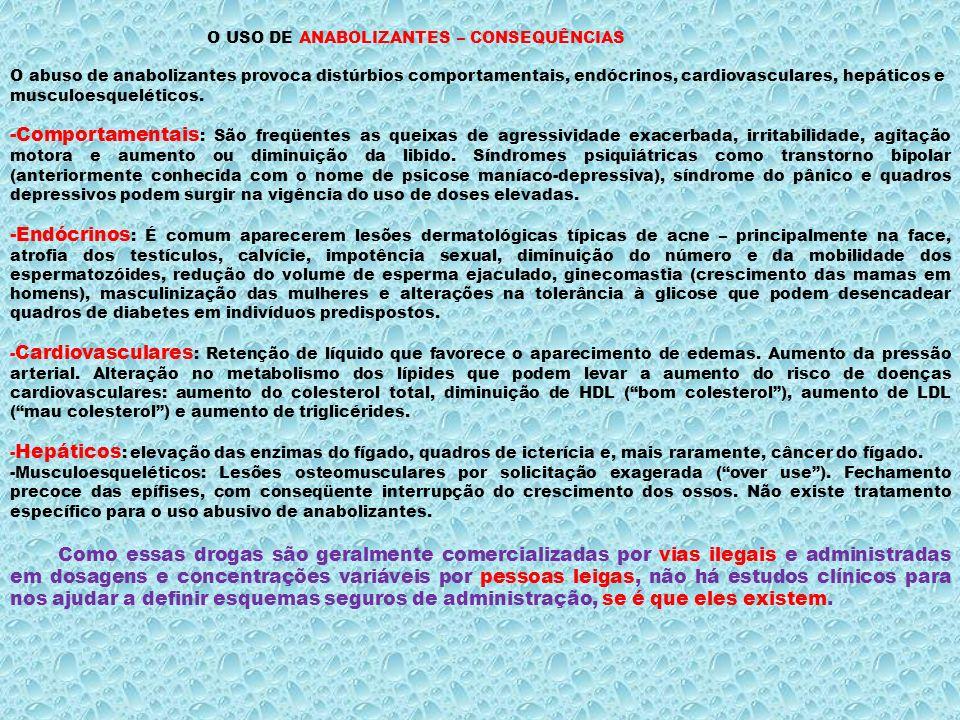 O USO DE ANABOLIZANTES – CONSEQUÊNCIAS O abuso de anabolizantes provoca distúrbios comportamentais, endócrinos, cardiovasculares, hepáticos e musculoesqueléticos.