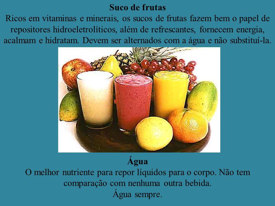 Suco de frutas Ricos em vitaminas e minerais, os sucos de frutas fazem bem o papel de repositores hidroeletrolíticos, além de refrescantes, fornecem energia, acalmam e hidratam.