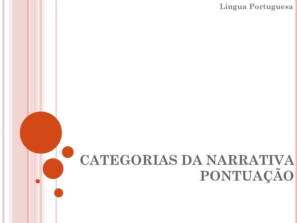 CATEGORIAS DA NARRATIVA PONTUAÇÃO Língua Portuguesa