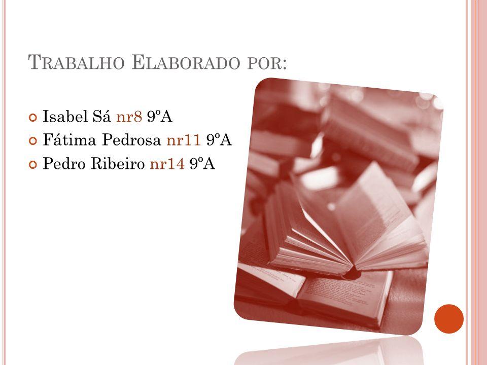 T RABALHO E LABORADO POR : Isabel Sá nr8 9ºA Fátima Pedrosa nr11 9ºA Pedro Ribeiro nr14 9ºA