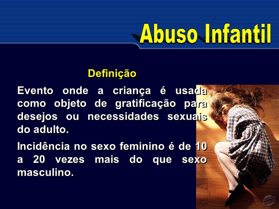 Definição Evento onde a criança é usada como objeto de gratificação para desejos ou necessidades sexuais do adulto. Incidência no sexo feminino é de 1