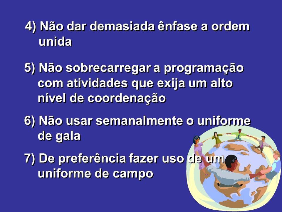 4) Não dar demasiada ênfase a ordem unida 5) Não sobrecarregar a programação com atividades que exija um alto nível de coordenação 6) Não usar semanal