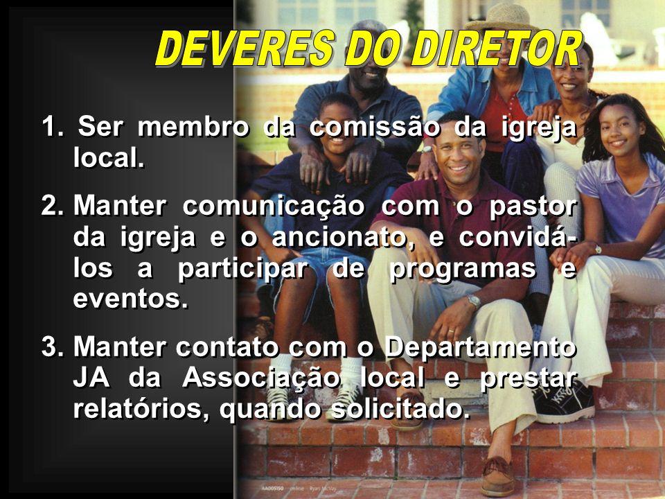 1. Ser membro da comissão da igreja local. 2.Manter comunicação com o pastor da igreja e o ancionato, e convidá- los a participar de programas e event