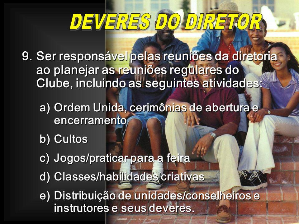 9.Ser responsável pelas reuniões da diretoria ao planejar as reuniões regulares do Clube, incluindo as seguintes atividades: a)Ordem Unida, cerimônias