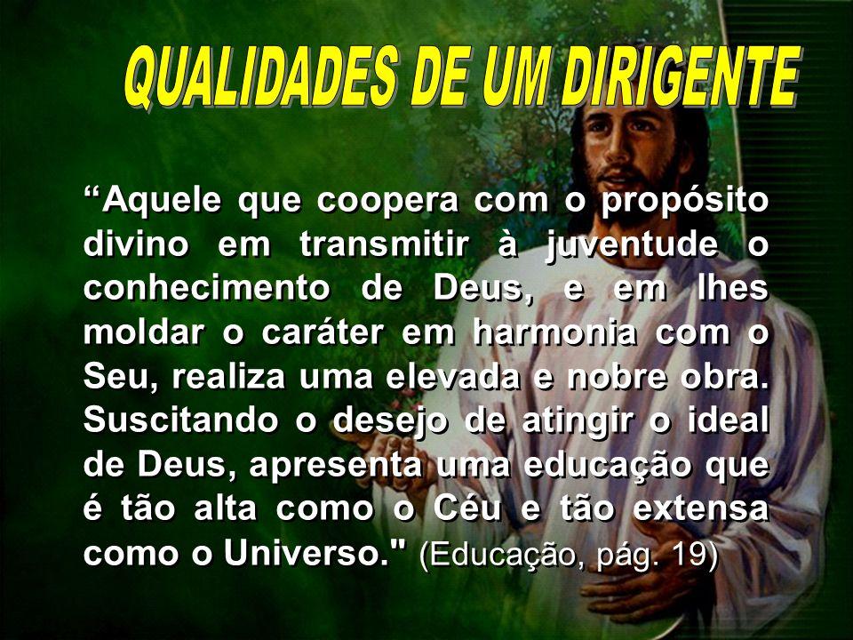 Aquele que coopera com o propósito divino em transmitir à juventude o conhecimento de Deus, e em lhes moldar o caráter em harmonia com o Seu, realiza
