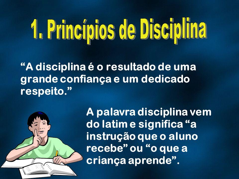 A disciplina é o resultado de uma grande confiança e um dedicado respeito. A palavra disciplina vem do latim e significa a instrução que o aluno receb