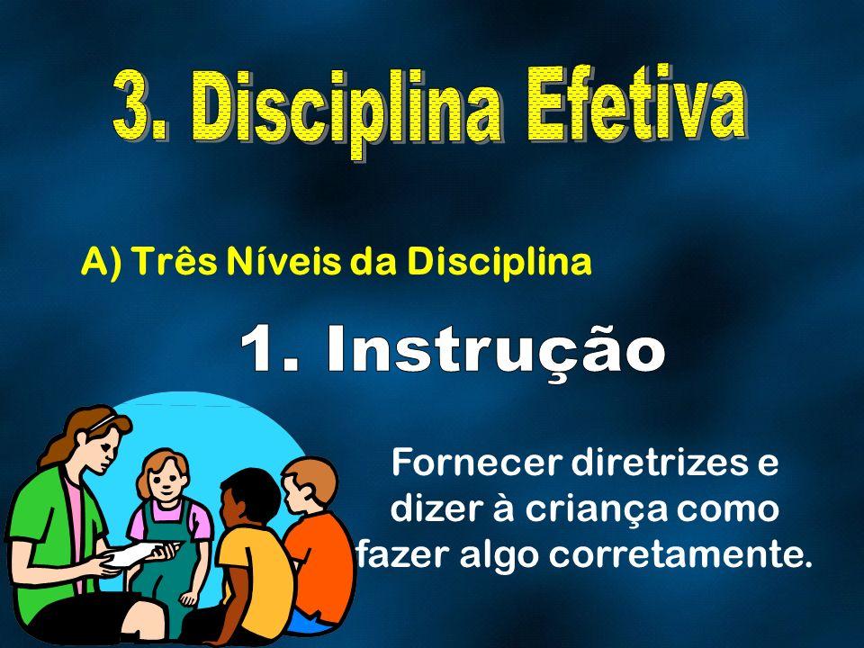 A) Três Níveis da Disciplina Fornecer diretrizes e dizer à criança como fazer algo corretamente.