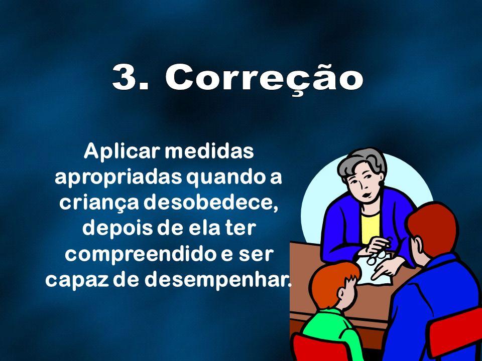 Aplicar medidas apropriadas quando a criança desobedece, depois de ela ter compreendido e ser capaz de desempenhar.