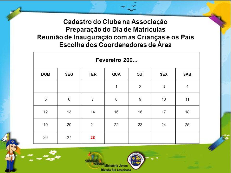 Cadastro do Clube na Associação Preparação do Dia de Matrículas Reunião de Inauguração com as Crianças e os Pais Escolha dos Coordenadores de Área Fev