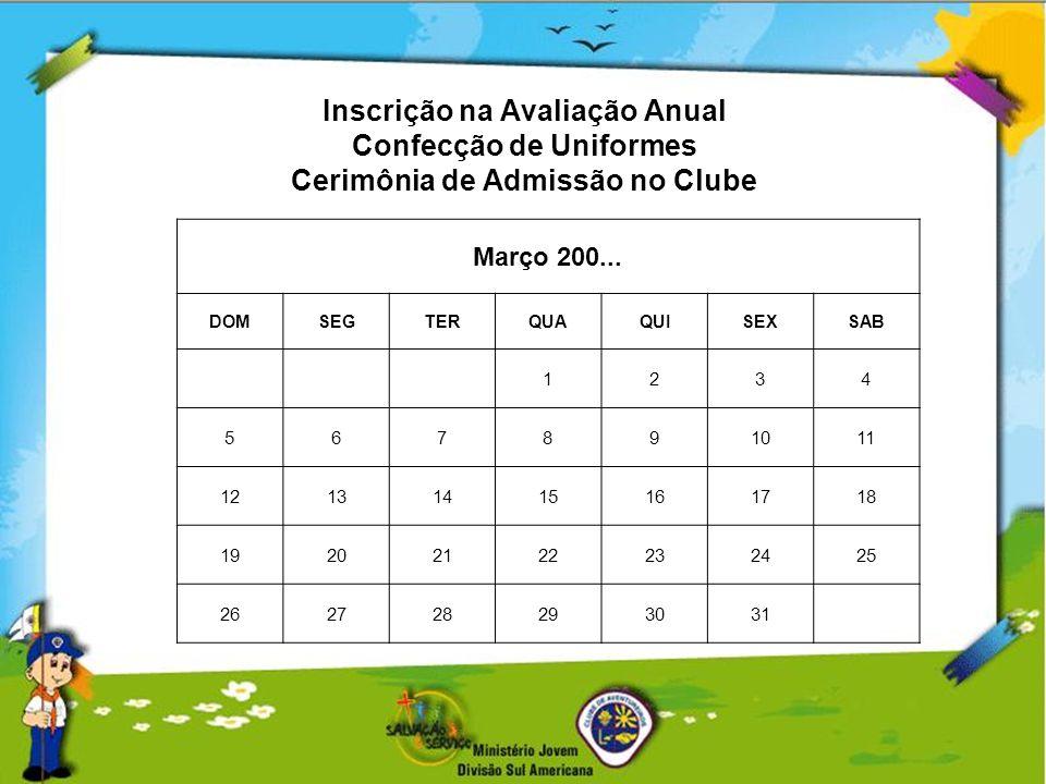 Inscrição na Avaliação Anual Confecção de Uniformes Cerimônia de Admissão no Clube Março 200... DOMSEGTERQUAQUISEXSAB 1234 567891011 12131415161718 19
