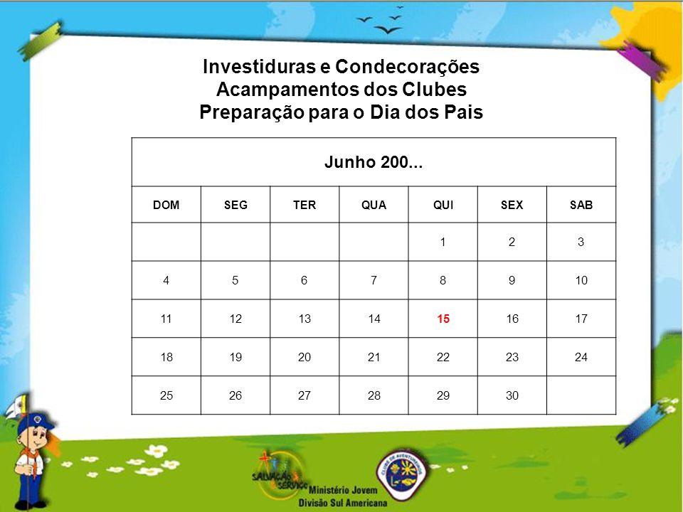 Investiduras e Condecorações Acampamentos dos Clubes Preparação para o Dia dos Pais Junho 200... DOMSEGTERQUAQUISEXSAB 123 45678910 11121314151617 181