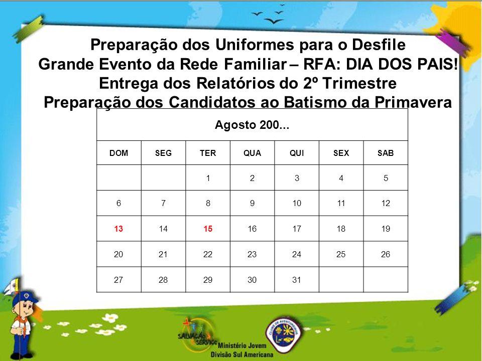 Preparação dos Uniformes para o Desfile Grande Evento da Rede Familiar – RFA: DIA DOS PAIS! Entrega dos Relatórios do 2º Trimestre Preparação dos Cand